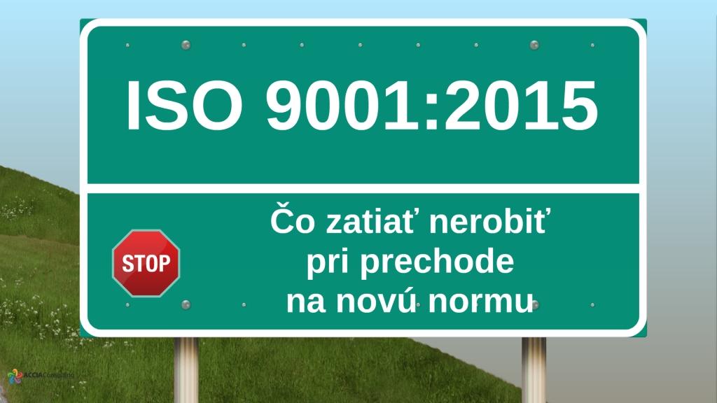 ISO 9001:2015 Čo zatiaľ nerobiť pri prechode na novú normu